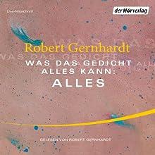 Was das Gedicht alles kann: Alles: Eine Führung durch das Haus der Poesie Hörbuch von Robert Gernhardt Gesprochen von: Robert Gernhardt
