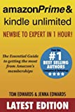 Amazon Prime & Kindle Unlimited: Newbie to Expert in 1 Hour!: The Essential Guide to Getting the Most from Amazon's Memberships