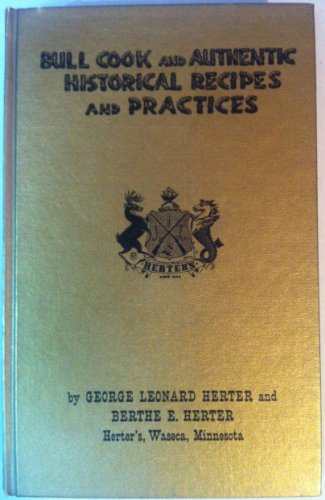 Bull Cook and Authentic Historical Recipes and Practices, Volume I