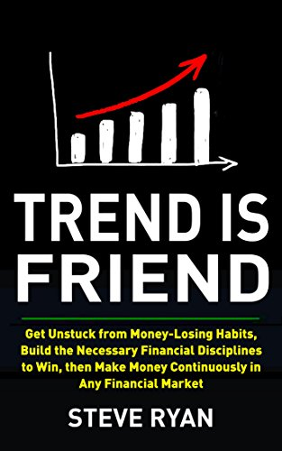 Trend is Friend: 20 Laws to Make Money Continuously in Any Financial Market, Get Unstuck from Money-Losing Habits, and Build Better Financial Future (20/20 Trading)