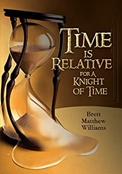 Time is Relative for A Knight of Time by [Williams, Brett Matthew]