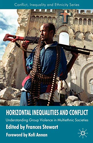 Horizontal Inequalities and Conflict: Understanding Group Violence in Multiethnic Societies (Conflict, Inequality and Et