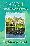 Bayou Impressions, Tiffanny Cato, 1450073417