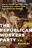The Republican Workers Party is the future of American presidential politics, says F.H. Buckley. It's a socially conservative but economically middle-of-the-road party, offering a way back to the land of opportunity where our children will have it...