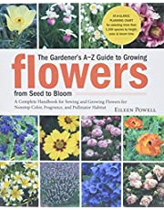 The Gardener's A-Z Guide to Growing Flowers from Seed to Bloom: 576 annuals, perennials, and bulbs in full color