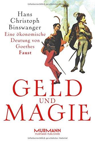 Geld und Magie. Eine ökonomische Deutung von Goethes Faust