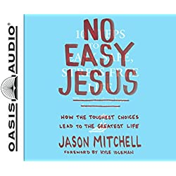 No Easy Jesus (Library Edition): How the Toughest Choices Lead to the Greatest Life