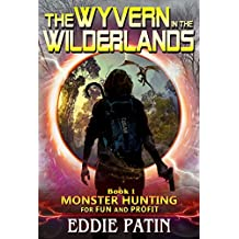 The Wyvern in the Wilderlands: Planeswalking Monster Hunters for Hire (Sci-fi Multiverse Adventure Survival / Weird Fantasy) (Monster Hunting for Fun and ... Hunters and Mythical Monsters) Book 1)