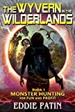 The Wyvern in the Wilderlands: (Monster Hunter – Multiverse & Time Travel Sci-fi Adventure) (Monster Hunting for Fun and Profit Book 1)