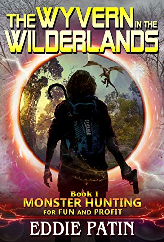 (The Wyvern in the Wilderlands: (Monster Hunter - Multiverse & Time Travel Sci-fi Adventure) (Monster Hunting for Fun and Profit Book)
