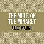 The Mule on the Minaret   Alec Waugh