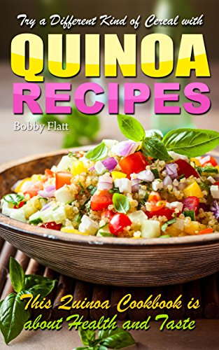 Try a Different Kind of Cereal with Quinoa Recipes: A Quinoa Cookbook That is about Health and Taste