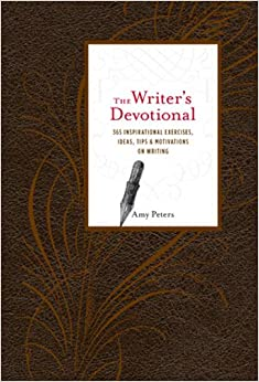 The Writer's Devotional: 365 Inspirational Exercises, Ideas, Tips and Motivations on Writing
