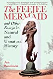 The Feejee Mermaid and Other Essays in Natural and Unnatural History, Jan Bondeson, 0801479479