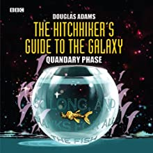 The Hitchhiker's Guide to the Galaxy, The Quandary Phase (Dramatized) Performance by Douglas Adams Narrated by Simon Jones, Geoffrey McGivern, Full Cast