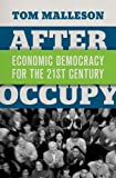 After Occupy : Economic Democracy for the 21st Century, Malleson, Tom, 0199330107