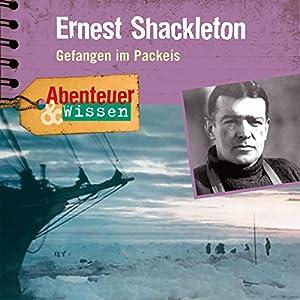 Ernest Shackleton: Gefangen im Packeis(Abenteuer & Wissen) Hörbuch