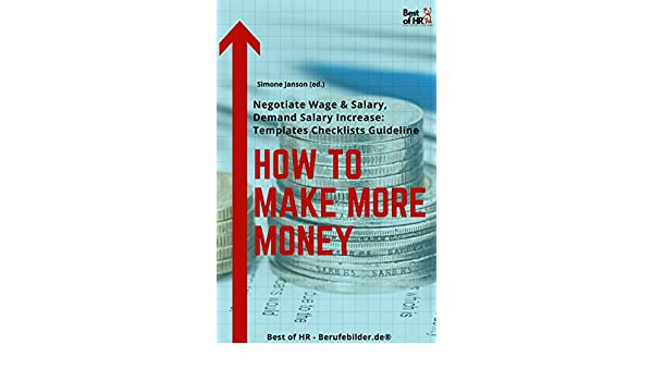 Amazon com: How To Make More Money: Negotiate Wage & Salary