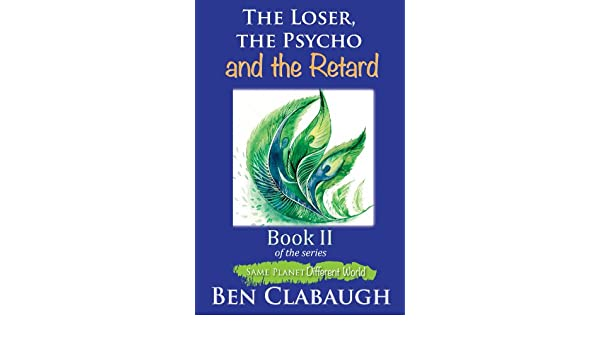The Loser, the Psycho, and the Retard (Same Planet - Different World Book 2)
