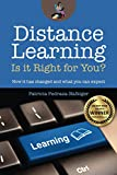 Distance Learning: Is it Right for You?: How it ha..