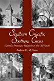 Southern Crucifix, Southern Cross : Catholic-Protestant Relations in the Old South, Stern, Andrew Henry, 0817317740