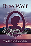 Forgotten & Remembered: The Duke's Late Wife (Love's Second Chance Book 1)