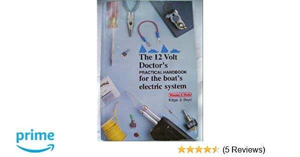 The 12 volt doctors practical handbook for the boats electric the 12 volt doctors practical handbook for the boats electric system edgar j beyn 9781878797001 amazon books fandeluxe Gallery