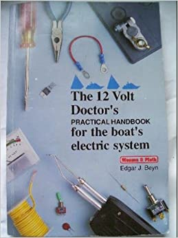 The 12 Volt Doctor's Practical Handbook: For the Boat's Electric System