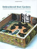 img - for Embroidered Knot Gardens: Using Three-Dimensional Stumpwork, Canvas Work & Ribbonwork book / textbook / text book
