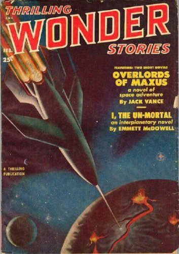 THRILLING WONDER STORIES - Volume 37, number 3 - February Feb 1951: Overlords of Maxus; I The Un-Mortal; Brother Worlds; Man of Distinction; Final Haven; Just Push the Button; Restricted Clientele