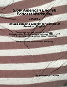 Slow American English Podcast Workbook: Exercise worksheets and transcripts for episodes 1601 – 1612 and the natural-speed recording (Volume 2)