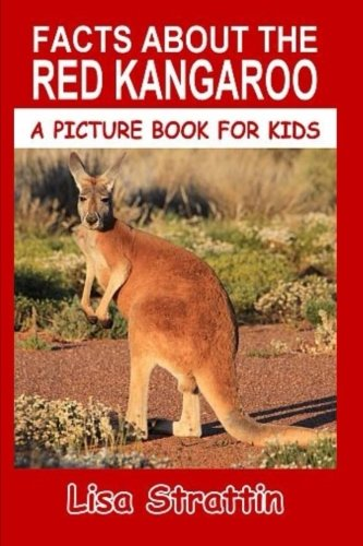 Facts About The Red Kangaroo (A Picture Book For Kids) (Volume 84)