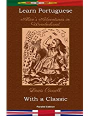 Learn Portuguese with a Classic: Alice's Adventures in Wonderland - Parallel Edition [PT-EN]