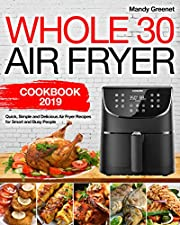 Whole 30 Air Fryer Cookbook 2019: Quick, Simple and Delicious Air Fryer Recipes for Smart and Busy People