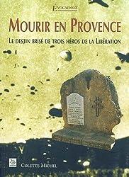 Mourir en Provence : Le destin brisé de trois héros de la Libération