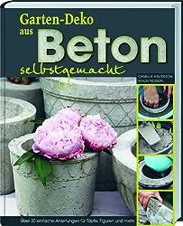 Gartendeko aus Beton selbstgemacht: Über 30 einfache Anleitungen für Töpfe, Figuren und mehr
