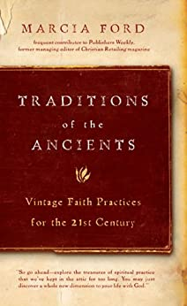 Traditions of the Ancients: Vintage Faith Practices for the 21st Century by [Ford, Marcia]