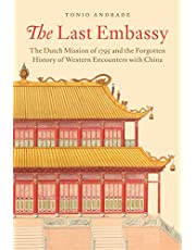 The Last Embassy: The Dutch Mission of 1795 and the Forgotten History of Western Encounters with China