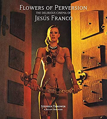Flowers Of Perversion Volume 2 The Delirious Cinema Of Jesus Franco Thrower Stephen 9781907222603 Amazon Com Au Books