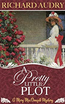 A Pretty Little Plot (Mary MacDougall Mysteries Book 1) by [Audry, Richard]