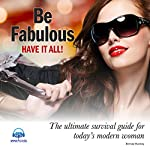 Be Fabulous: The Ultimate Survival Guide for Today's Modern Woman | Brenda Shankey
