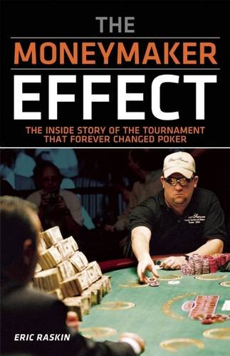 The Moneymaker Effect: The Inside Story of the Tournament That Forever Changed Poker