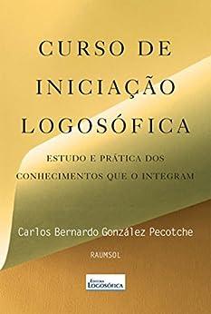 Curso de Iniciação Logosófica por [Pecotche, Carlos Bernardo González]