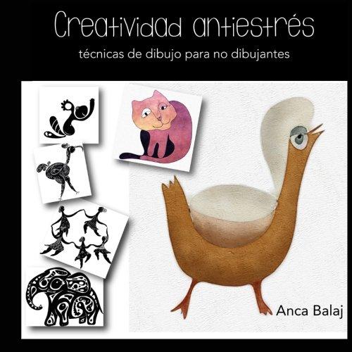 Creatividad antestres: tecnicas de dibujo para no dibujantes (Creatividad pactica) por Anca Balaj