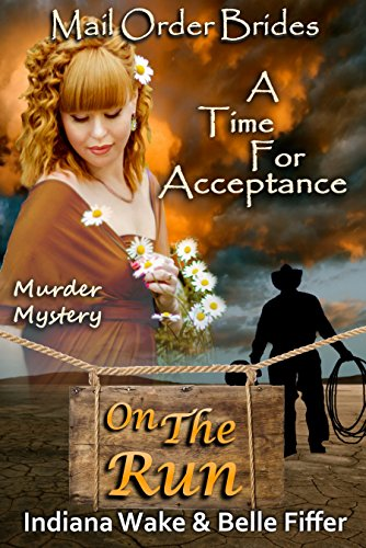 Mail Order Bride: A Time for Acceptance: Sweet and Clean Inspirational Historic Romance (Mail Order Brides On the Run Book 10)