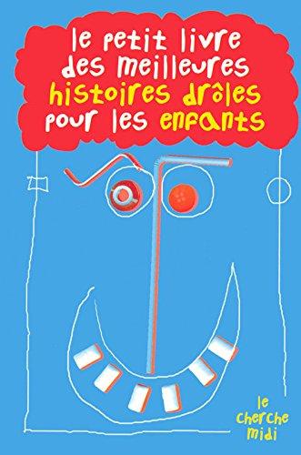 Le Petit Livre des meilleures histoires drôles pour les enfants Poche – 13 novembre 2008 Collectif Cherche Midi 2749113547 Romans
