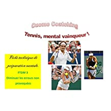 Tennis :  Evitez les erreurs non provoquées (Fiches de Techniques Mentale t. 3) (French Edition)