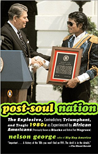 Post-Soul Nation: The Explosive, Contradictory, Triumphant, and Tragic 1980s as Experienced by Afr ican Americans (Previ