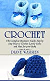 Crochet: The Complete Step by Step Beginners Guide How to Crochet Lovely Socks and Hats for your Baby (Crochet hacks, Crochet for babies, Crochet for Beginners, ... Crochet projects, Crochet for dummies)