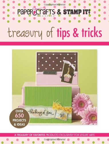 Treasury of Tips & Tricks (Leisure Arts #15947): Paper Crafts? magazine & Stamp It! (Paper Crafts & Stamp It)